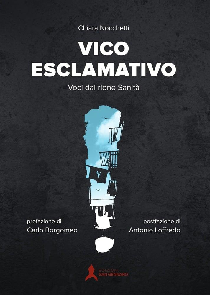 Vico esclamativo, voci dal rione Sanita, il primo libro di Chiara Nocchetti edito dalla nascente casa editrice napoletana San Gennaro-2